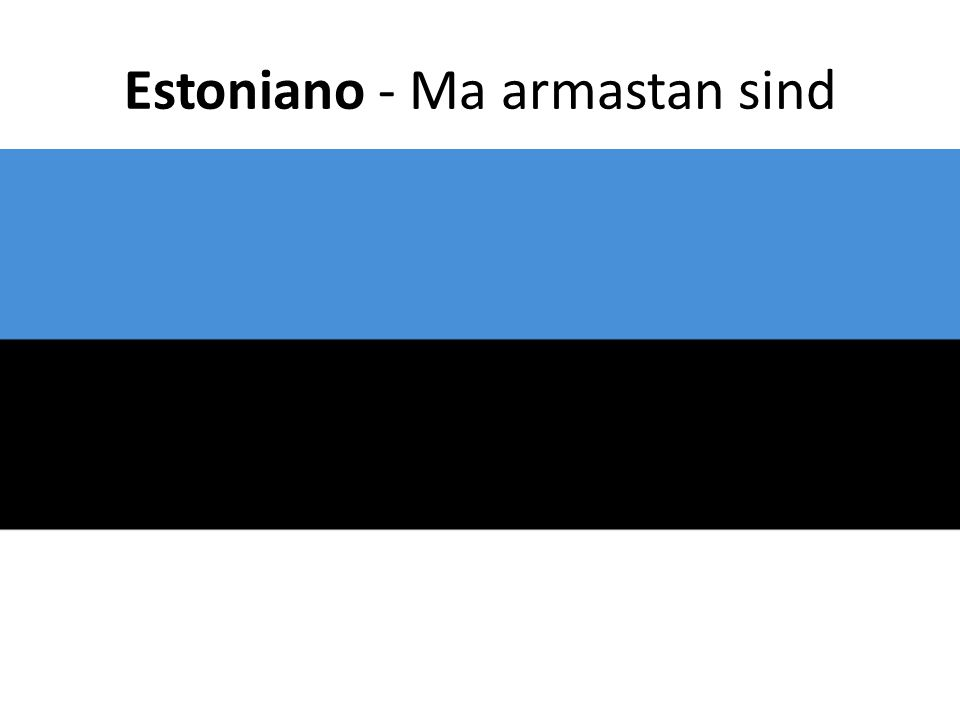 Estoniano - Ma armastan sind