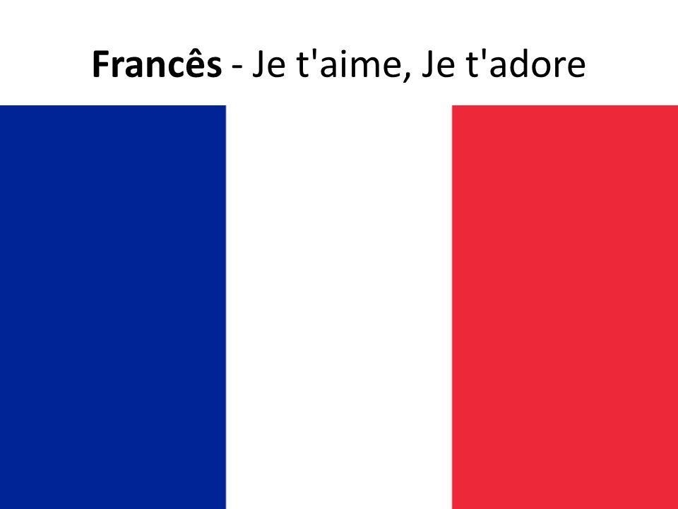 Francês - Je t aime, Je t adore