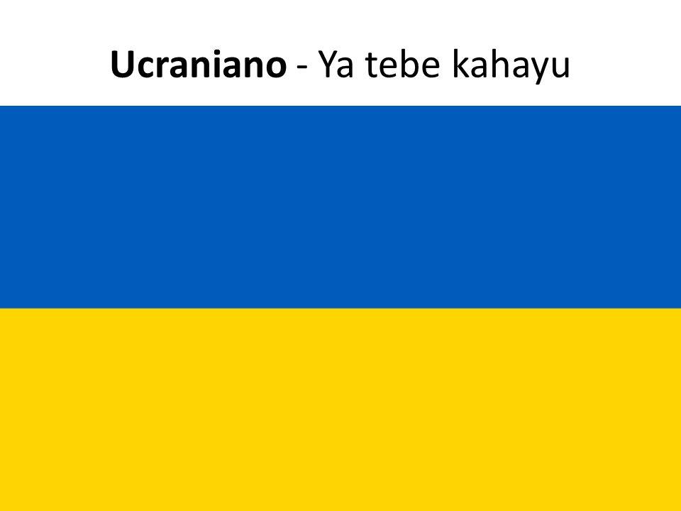 Ucraniano - Ya tebe kahayu