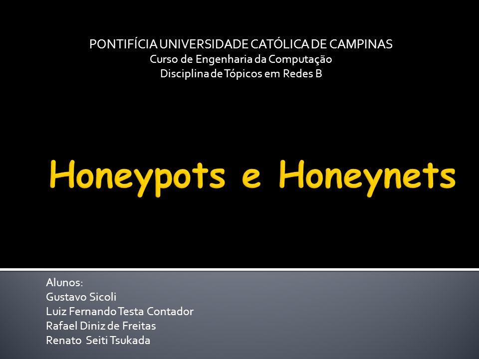 Honeypots e Honeynets PONTIFÍCIA UNIVERSIDADE CATÓLICA DE CAMPINAS
