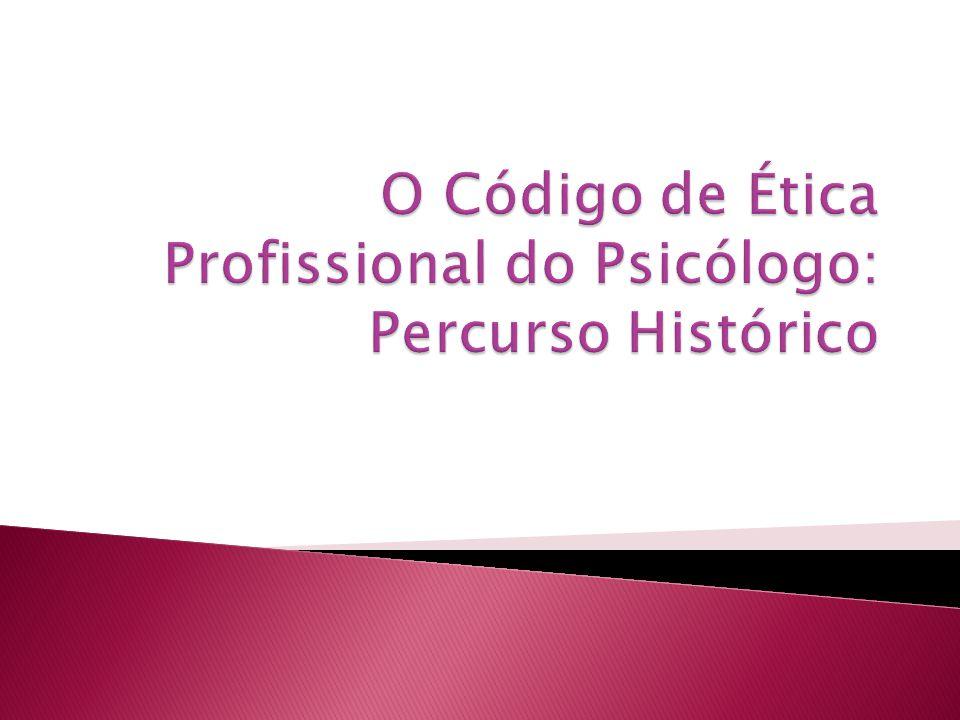 O Código de Ética Profissional do Psicólogo: Percurso Histórico
