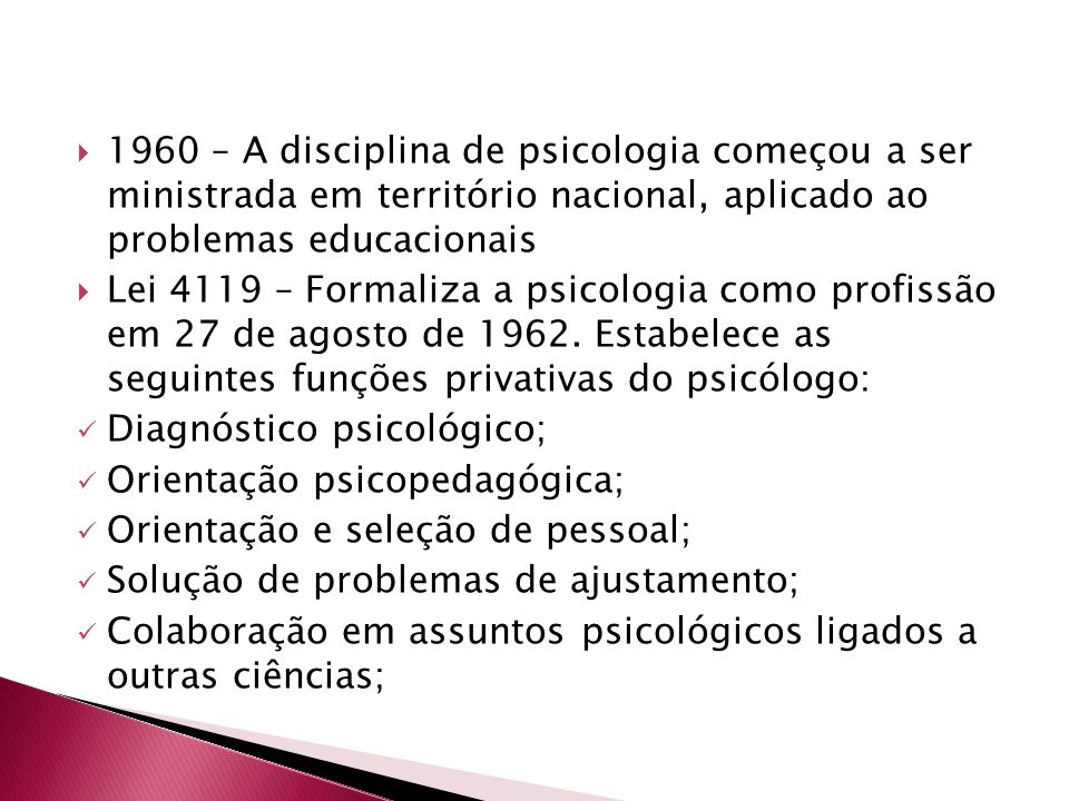 1960 – A disciplina de psicologia começou a ser ministrada em território nacional, aplicado ao problemas educacionais