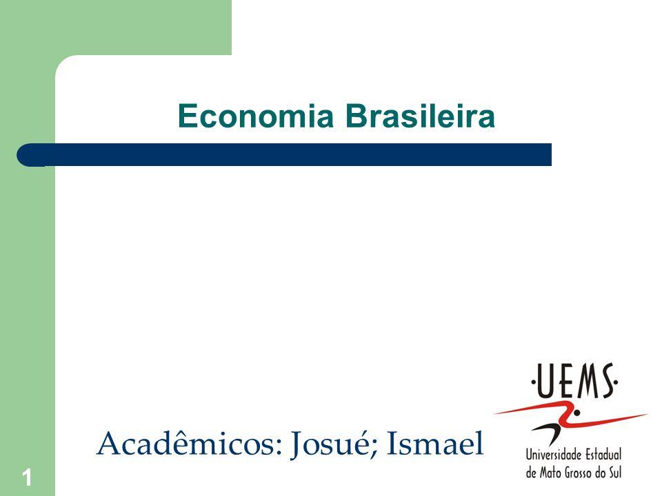 Economia Brasileira Acadêmicos: Josué; Ismael