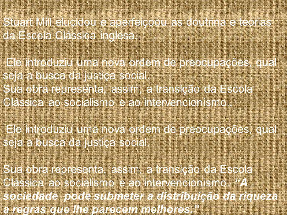 Stuart Mill elucidou e aperfeiçoou as doutrina e teorias da Escola Clássica inglesa.