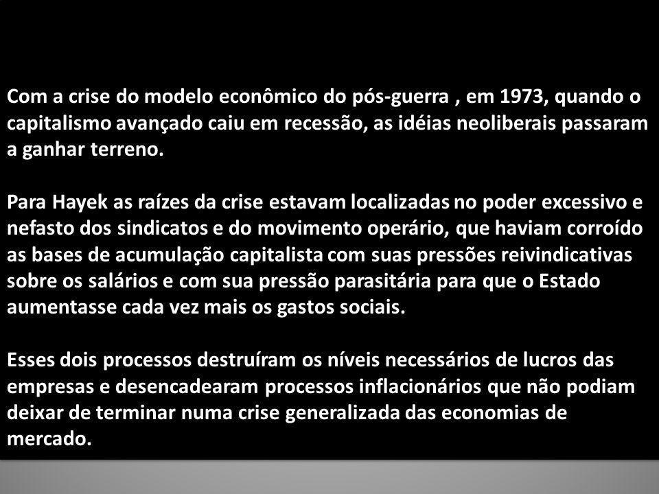 Com a crise do modelo econômico do pós-guerra , em 1973, quando o capitalismo avançado caiu em recessão, as idéias neoliberais passaram a ganhar terreno.