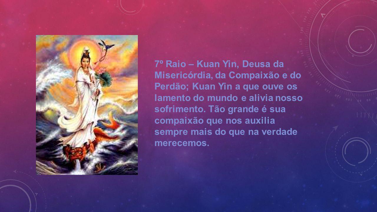 7º Raio – Kuan Yin, Deusa da Misericórdia, da Compaixão e do Perdão; Kuan Yin a que ouve os lamento do mundo e alivia nosso sofrimento.