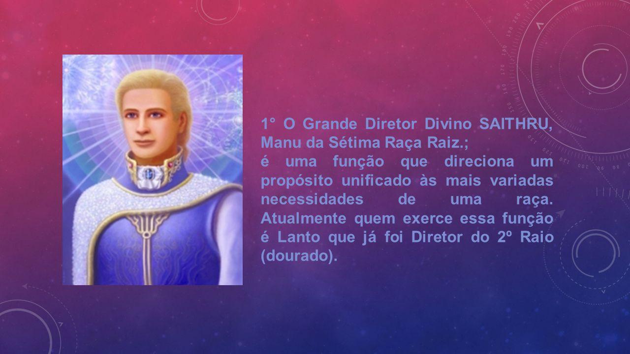 1° O Grande Diretor Divino SAITHRU, Manu da Sétima Raça Raiz.;