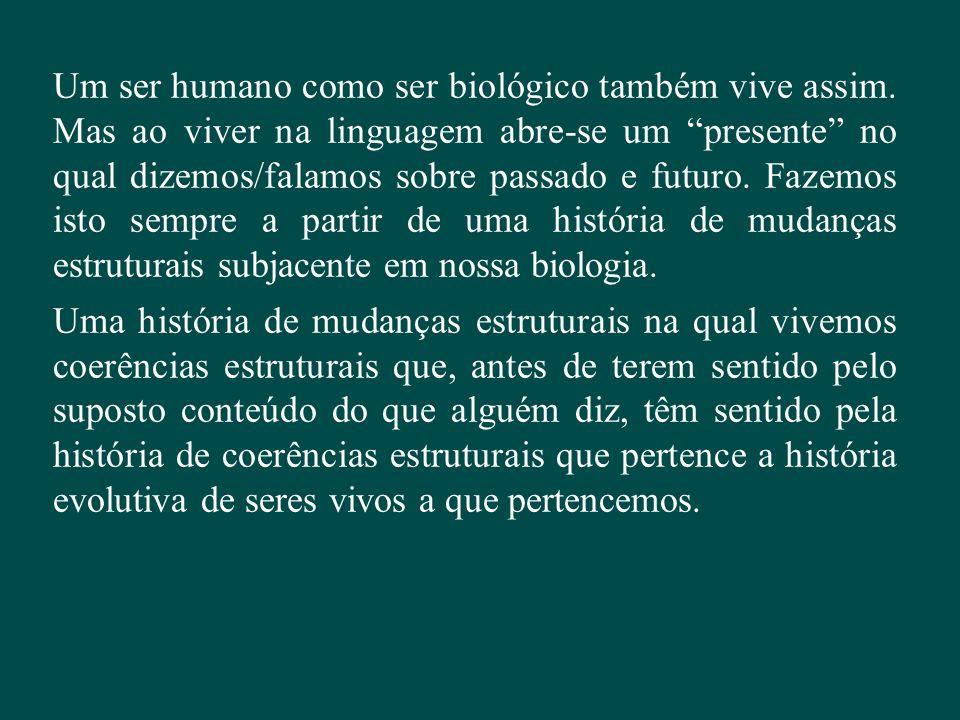 Um ser humano como ser biológico também vive assim
