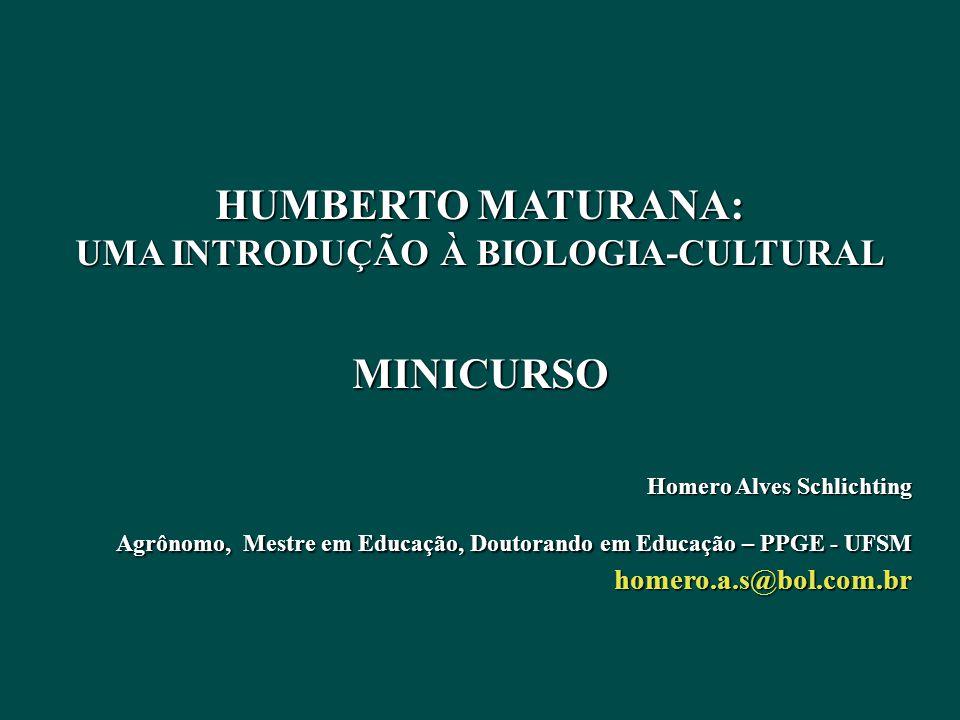 HUMBERTO MATURANA: UMA INTRODUÇÃO À BIOLOGIA-CULTURAL