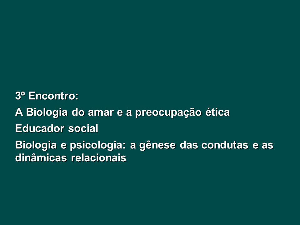 3º Encontro: A Biologia do amar e a preocupação ética.