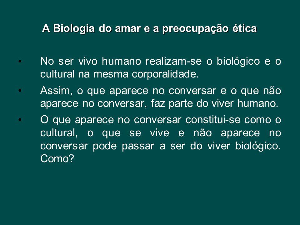 A Biologia do amar e a preocupação ética