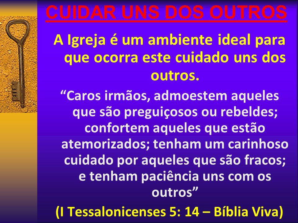(I Tessalonicenses 5: 14 – Bíblia Viva)