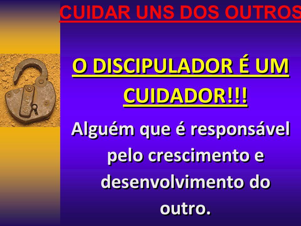 O DISCIPULADOR É UM CUIDADOR!!!