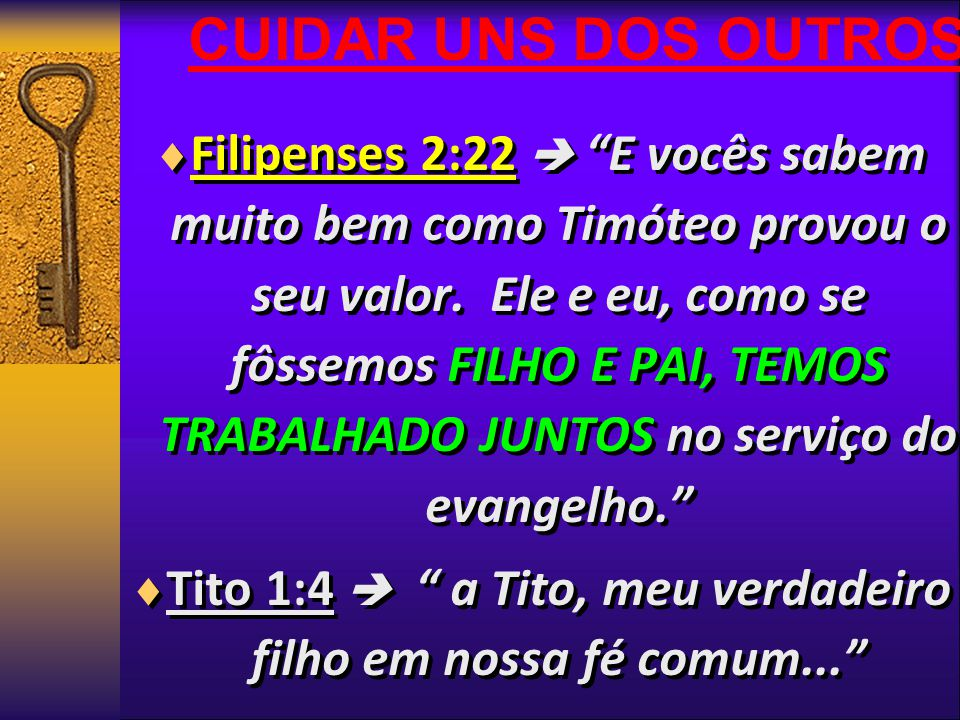 Tito 1:4  a Tito, meu verdadeiro filho em nossa fé comum...