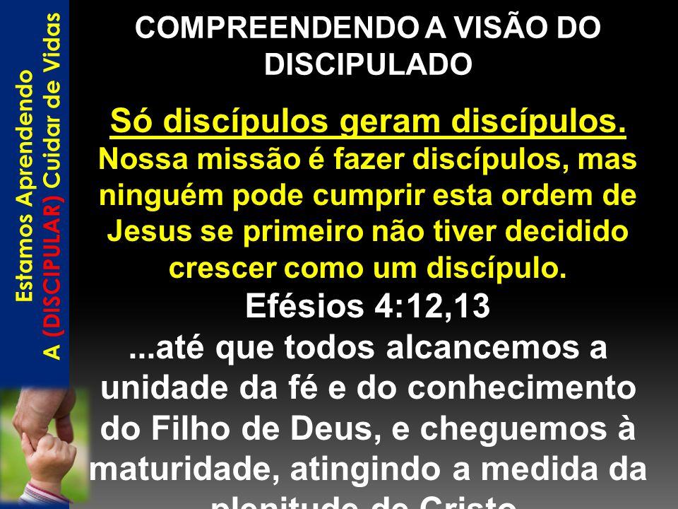 Só discípulos geram discípulos.
