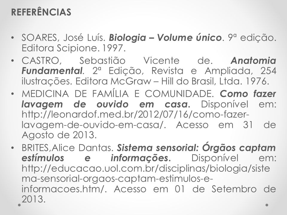 REFERÊNCIAS SOARES, José Luís. Biologia – Volume único. 9ª edição. Editora Scipione. 1997.