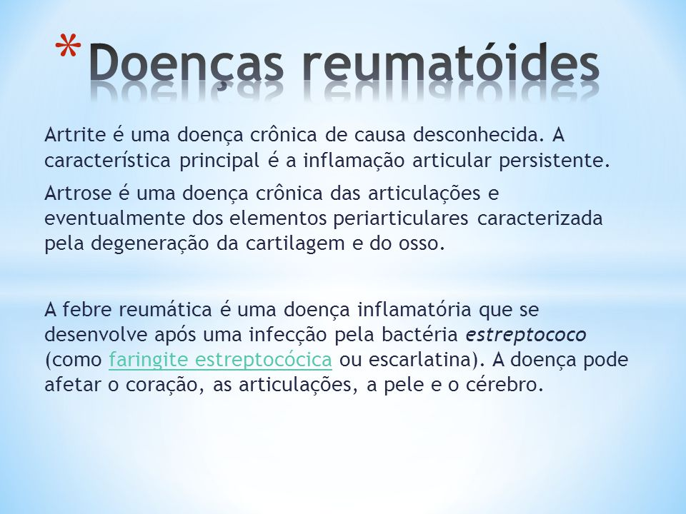Doenças reumatóides Artrite é uma doença crônica de causa desconhecida. A característica principal é a inflamação articular persistente.