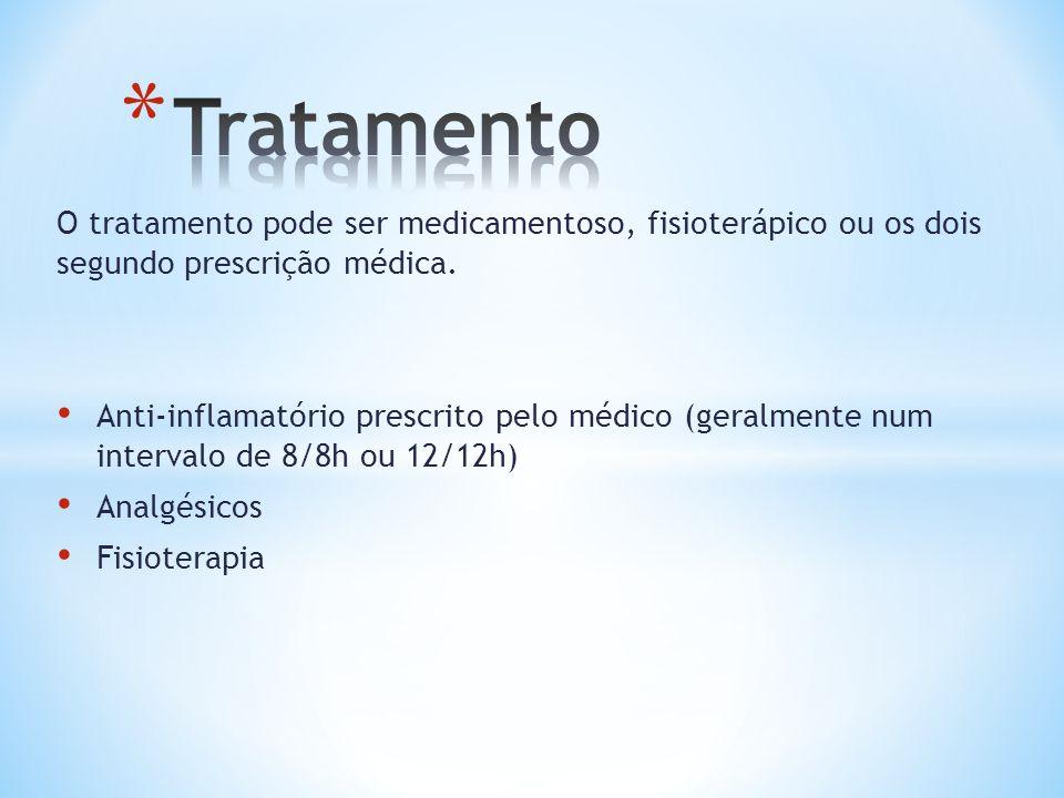 Tratamento O tratamento pode ser medicamentoso, fisioterápico ou os dois segundo prescrição médica.