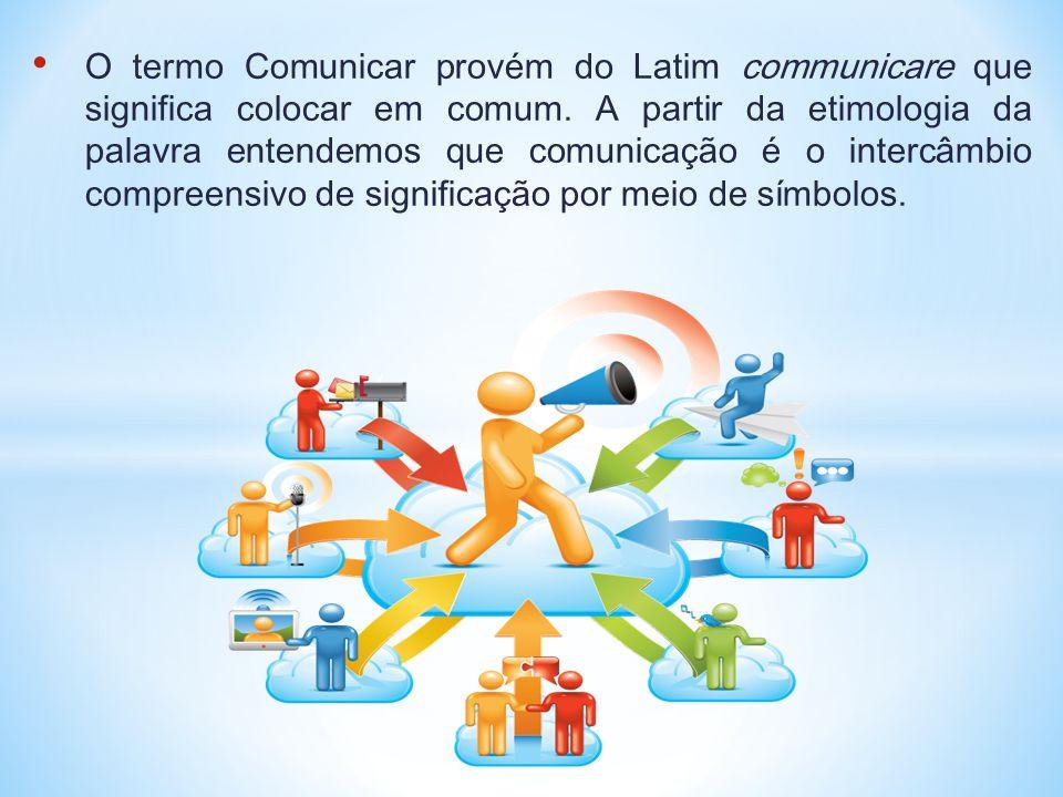 O termo Comunicar provém do Latim communicare que significa colocar em comum.
