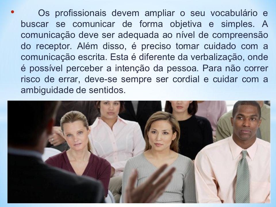 Os profissionais devem ampliar o seu vocabulário e buscar se comunicar de forma objetiva e simples.