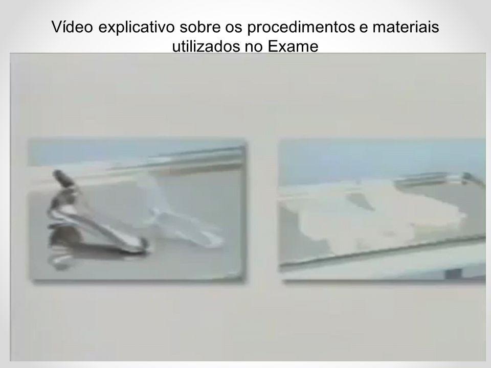 Vídeo explicativo sobre os procedimentos e materiais utilizados no Exame