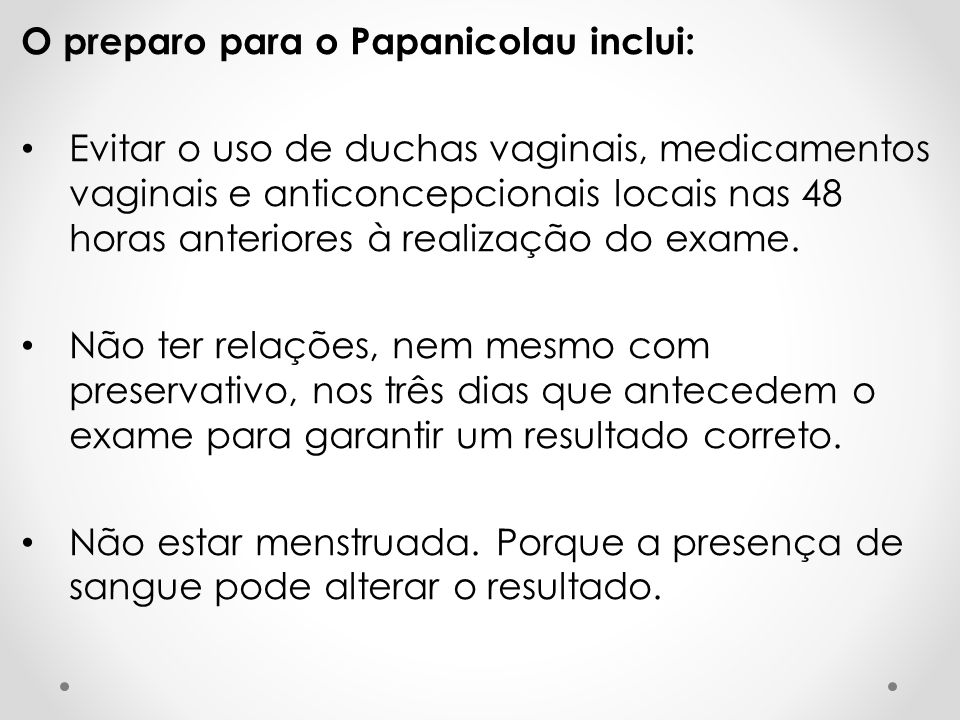 O preparo para o Papanicolau inclui: