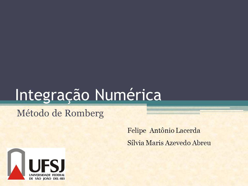 Integração Numérica Método de Romberg Felipe Antônio Lacerda
