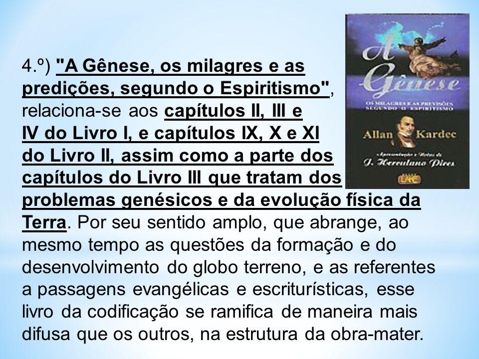 4.º) A Gênese, os milagres e as predições, segundo o Espiritismo , relaciona-se aos capítulos II, III e