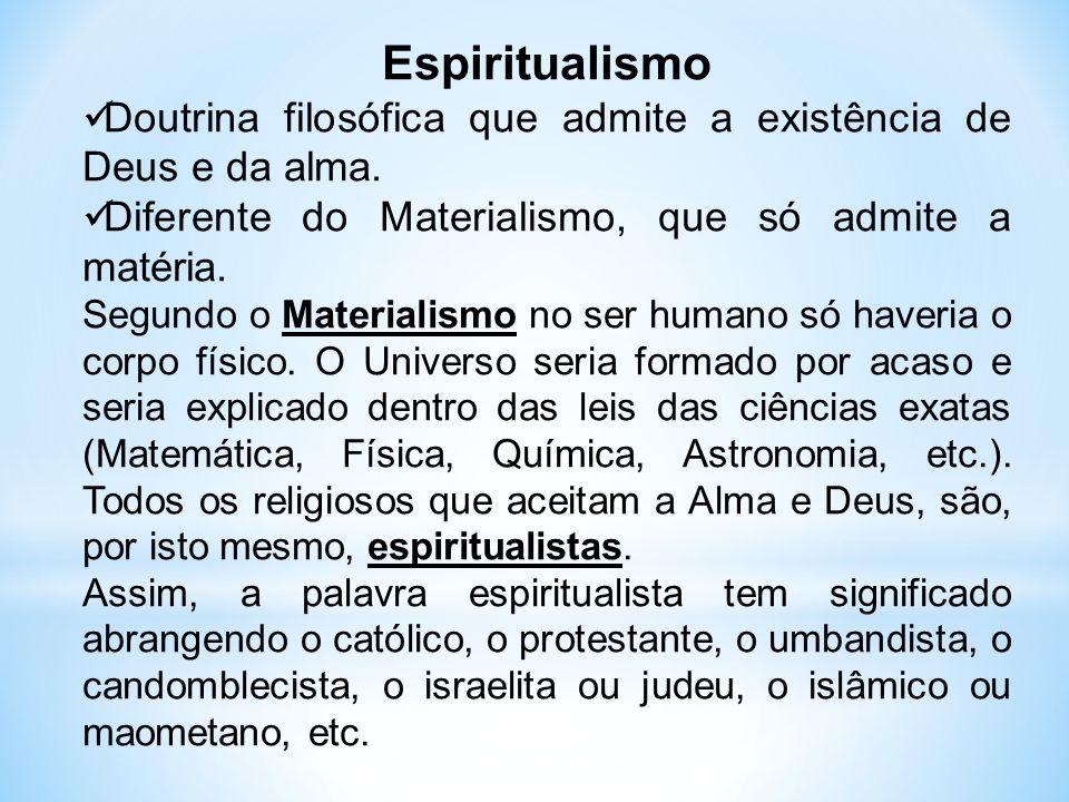 Espiritualismo Doutrina filosófica que admite a existência de Deus e da alma. Diferente do Materialismo, que só admite a matéria.