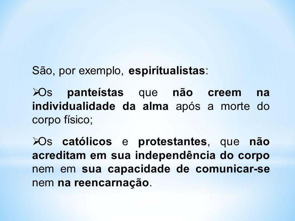 São, por exemplo, espiritualistas: