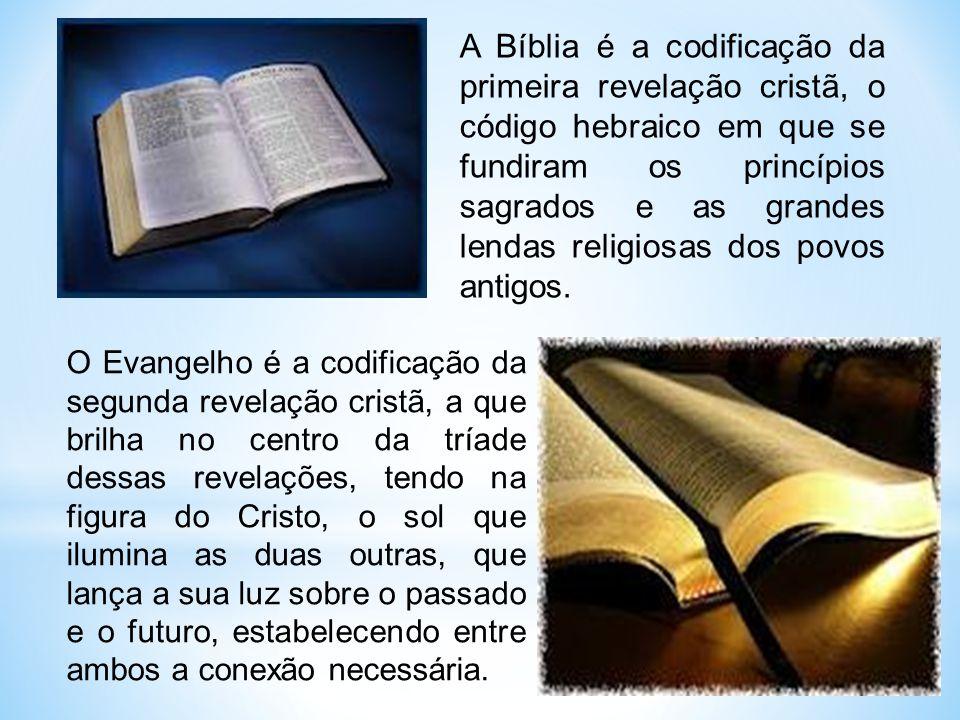 A Bíblia é a codificação da primeira revelação cristã, o código hebraico em que se fundiram os princípios sagrados e as grandes lendas religiosas dos povos antigos.