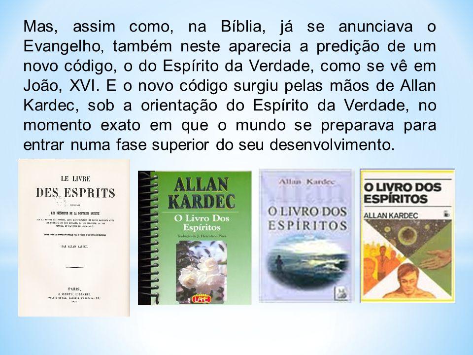 Mas, assim como, na Bíblia, já se anunciava o Evangelho, também neste aparecia a predição de um novo código, o do Espírito da Verdade, como se vê em João, XVI.