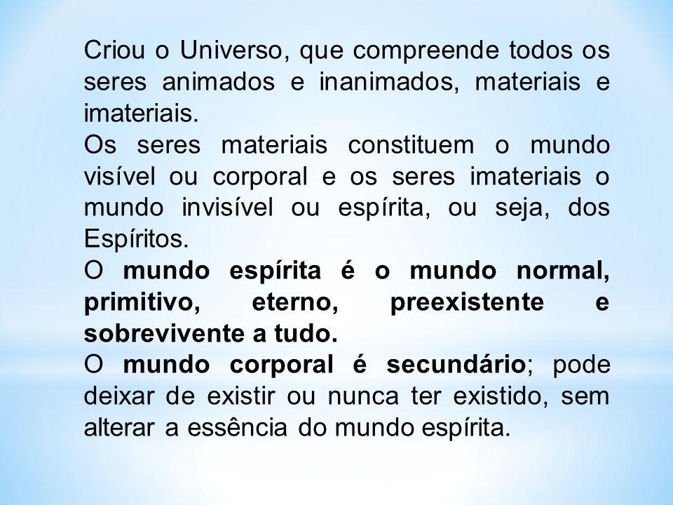 Criou o Universo, que compreende todos os seres animados e inanimados, materiais e imateriais.