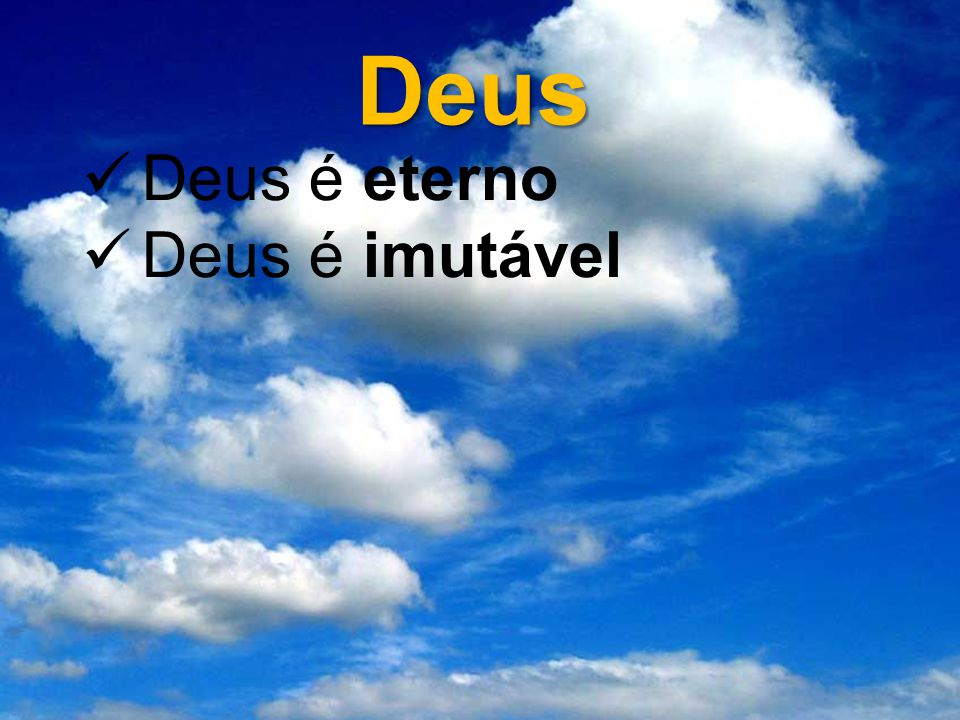 Deus Deus é eterno Deus é imutável