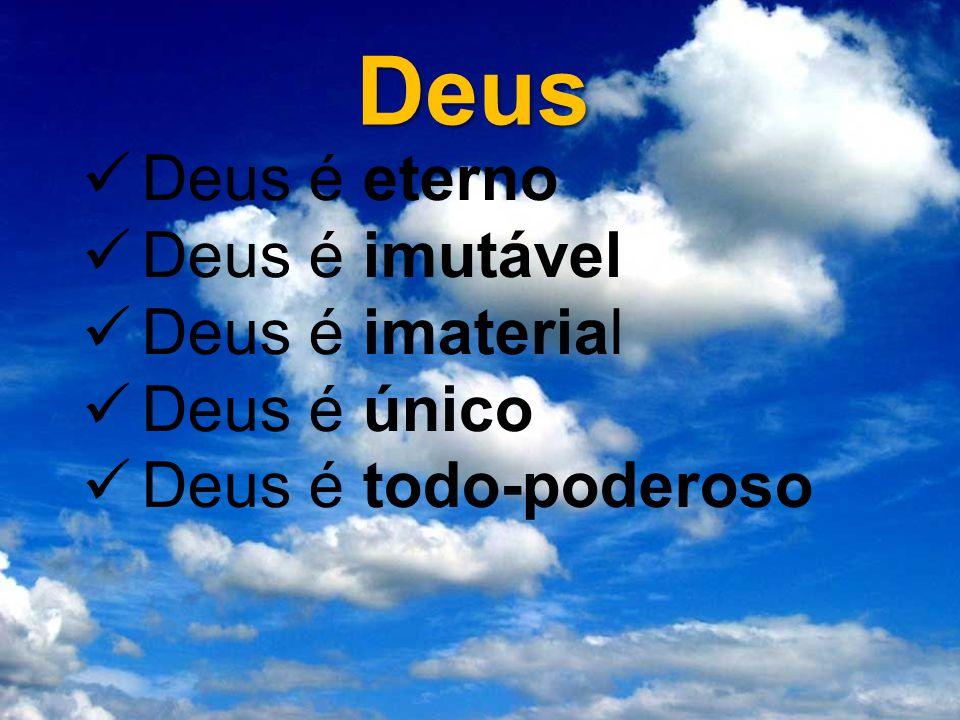 Deus Deus é eterno Deus é imutável Deus é imaterial Deus é único