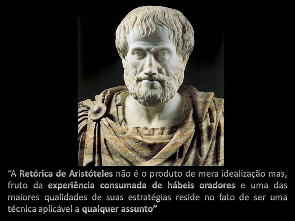 A Retórica de Aristóteles não é o produto de mera idealização mas, fruto da experiência consumada de hábeis oradores e uma das maiores qualidades de suas estratégias reside no fato de ser uma técnica aplicável a qualquer assunto