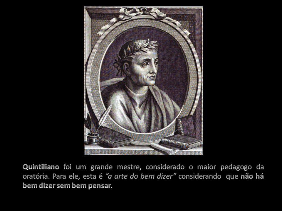 Quintiliano foi um grande mestre, considerado o maior pedagogo da oratória.