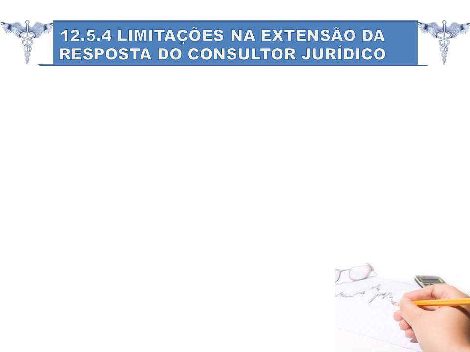 12.5.4 LIMITAÇÕES NA EXTENSÃO DA RESPOSTA DO CONSULTOR JURÍDICO