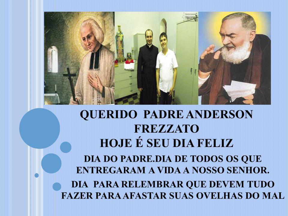QUERIDO PADRE ANDERSON FREZZATO HOJE É SEU DIA FELIZ