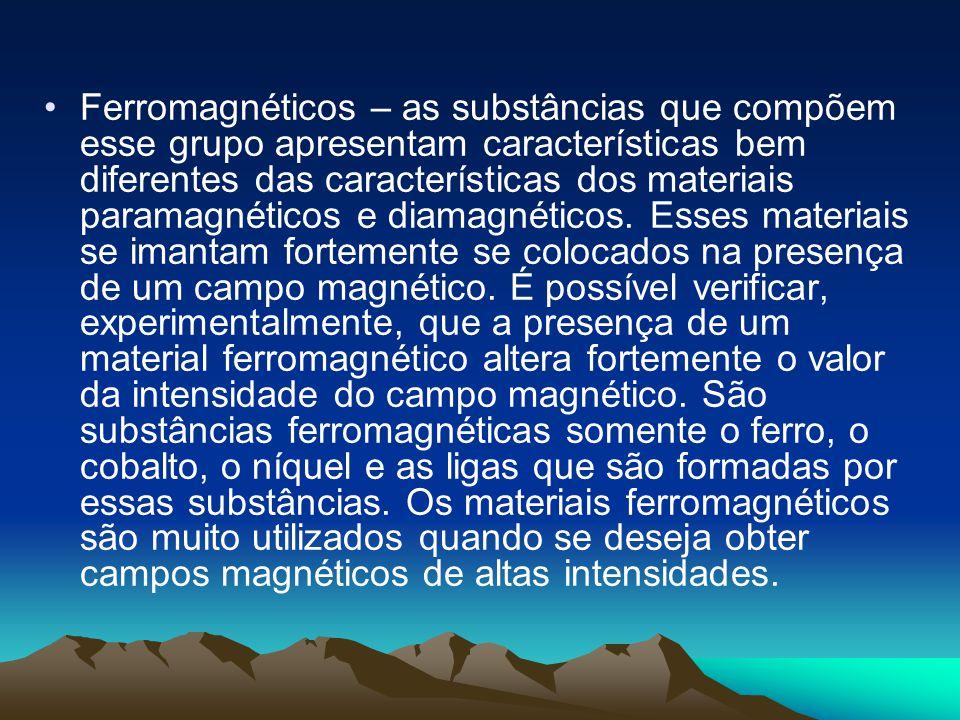 Ferromagnéticos – as substâncias que compõem esse grupo apresentam características bem diferentes das características dos materiais paramagnéticos e diamagnéticos.