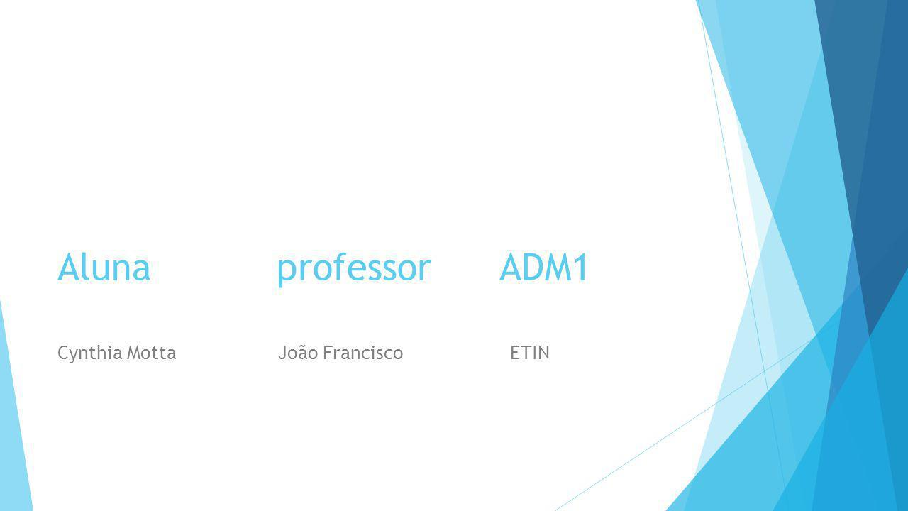 Aluna professor ADM1 Cynthia Motta João Francisco ETIN.