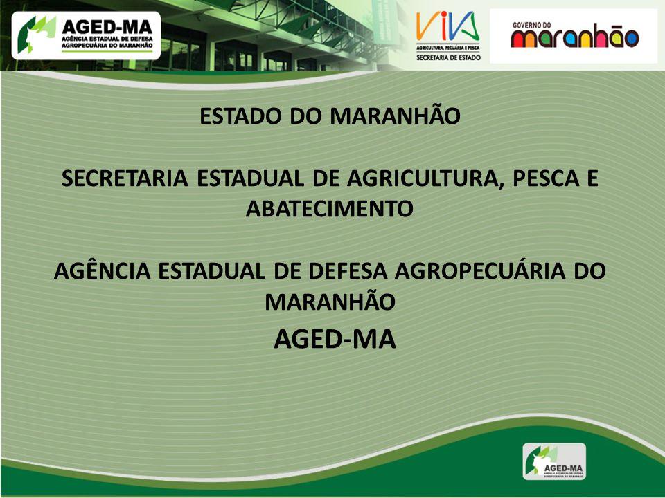 ESTADO DO MARANHÃO SECRETARIA ESTADUAL DE AGRICULTURA, PESCA E ABATECIMENTO AGÊNCIA ESTADUAL DE DEFESA AGROPECUÁRIA DO MARANHÃO