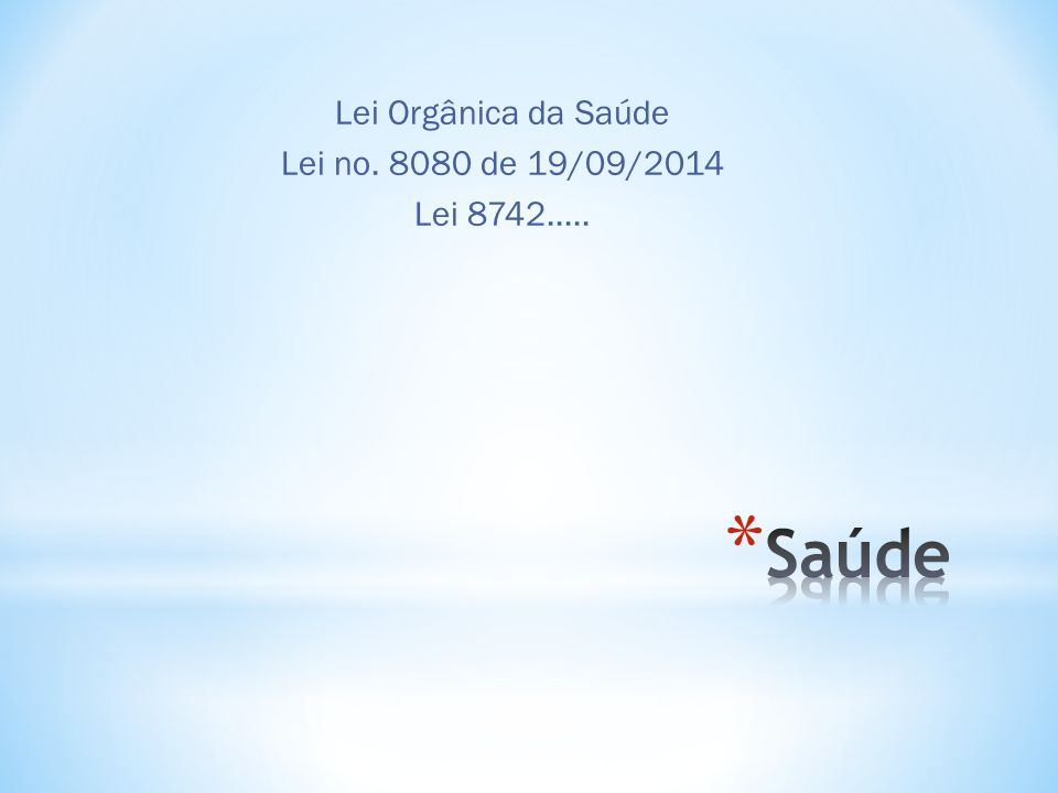 Lei Orgânica da Saúde Lei no. 8080 de 19/09/2014 Lei 8742..... Saúde