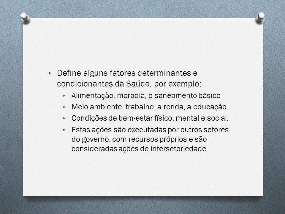 Define alguns fatores determinantes e condicionantes da Saúde, por exemplo: