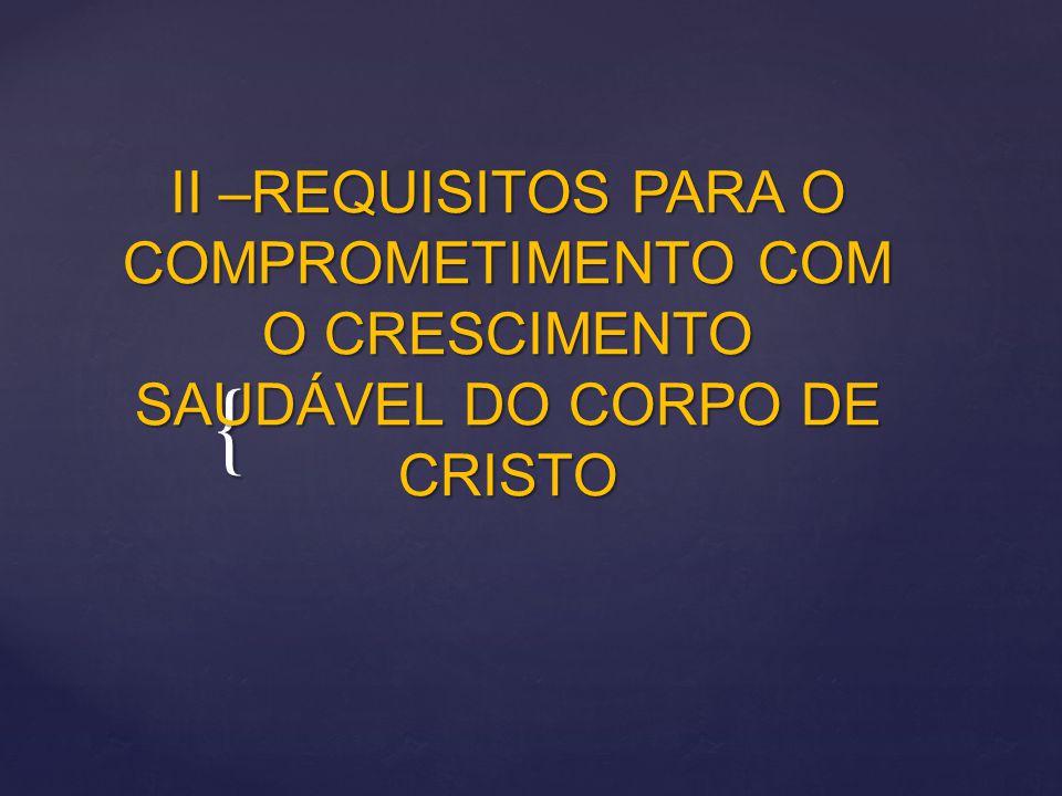 II –REQUISITOS PARA O COMPROMETIMENTO COM O CRESCIMENTO SAUDÁVEL DO CORPO DE CRISTO