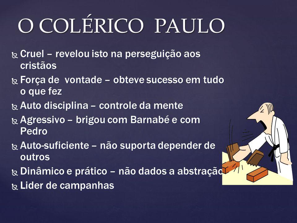 O COLÉRICO PAULO Cruel – revelou isto na perseguição aos cristãos