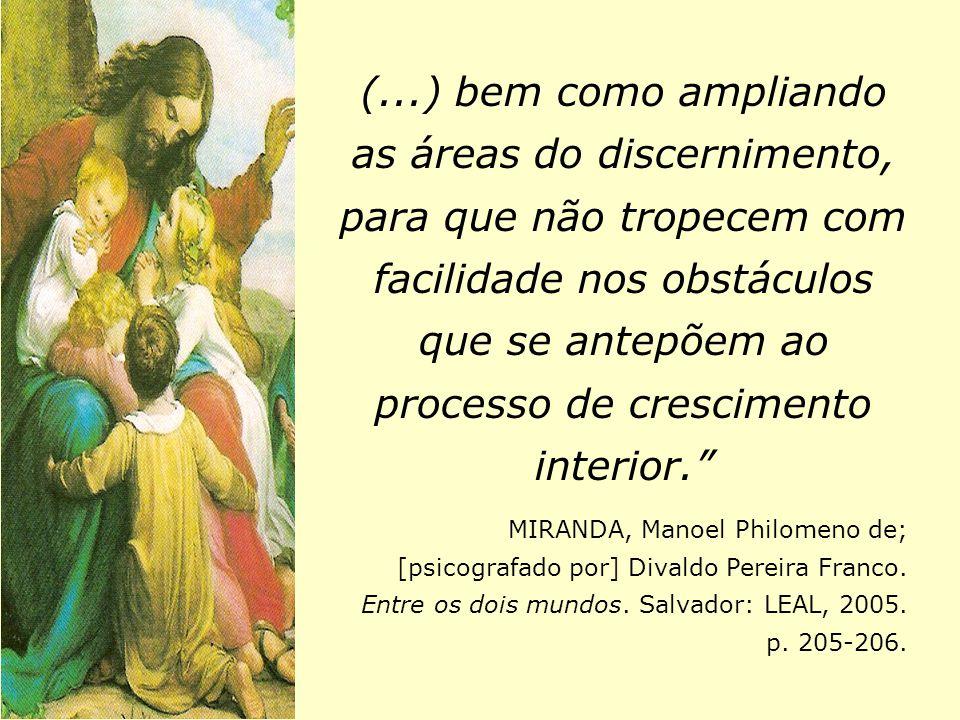 (...) bem como ampliando as áreas do discernimento, para que não tropecem com facilidade nos obstáculos que se antepõem ao processo de crescimento interior.