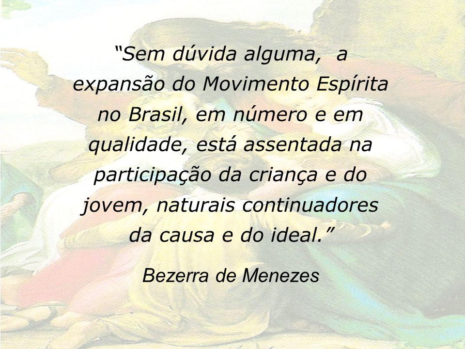 Sem dúvida alguma, a expansão do Movimento Espírita no Brasil, em número e em qualidade, está assentada na participação da criança e do jovem, naturais continuadores da causa e do ideal.