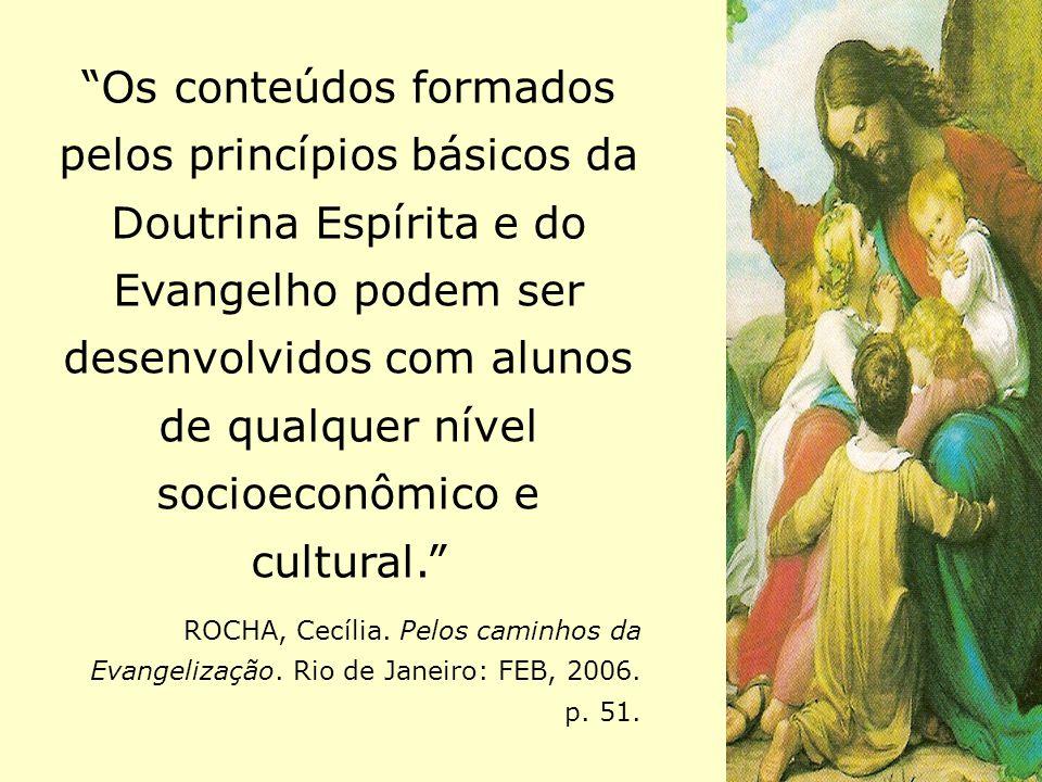 Os conteúdos formados pelos princípios básicos da Doutrina Espírita e do Evangelho podem ser desenvolvidos com alunos de qualquer nível socioeconômico e cultural.