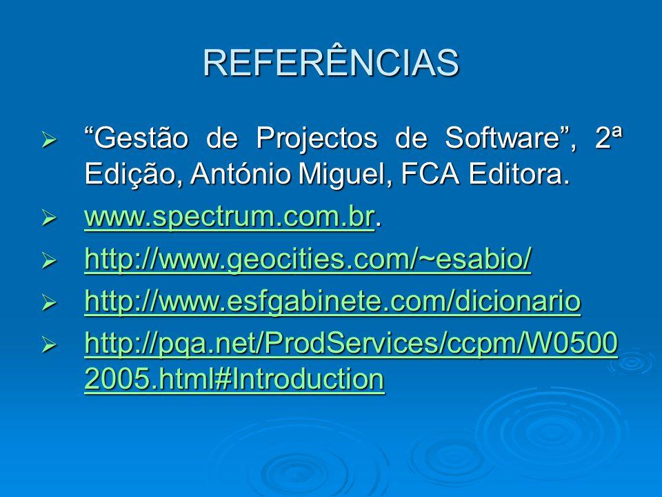 REFERÊNCIAS Gestão de Projectos de Software , 2ª Edição, António Miguel, FCA Editora. www.spectrum.com.br.